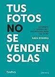 Tus fotos no se venden solas: Estrategias y consejos para vivir de la fotografía hoy en día: 35 (FotoRuta)