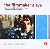 The Filmmaker's Eye: Learning (and Breaking) the Rules of Cinematic Composition