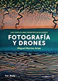 Fotografía y drones: Guía completa para convertirte en un experto: 28 (FotoRuta)