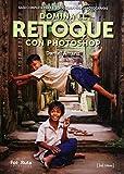 Domina el retoque con photoshop (FotoRuta)