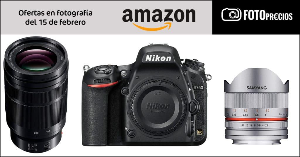 FotoPrecios mínimos: Nikon D750, Panasonic Leica 50-200,Samyang 8mm Fujifilm.